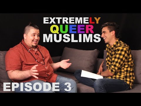EXTREME(LY QUEER) MUSLIMS - EP. 3