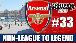 Non-League to Legend FM18 | ARSENAL | Part 33 | MARSEILLES & CHELSEA | Football Manager 2018