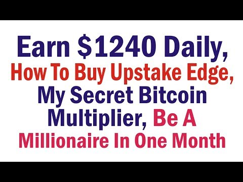 Earn $1240 Daily, How To Buy Upstake Edge, My Secret Bitcoin Multiplier, Be A Millionaire In One Mon