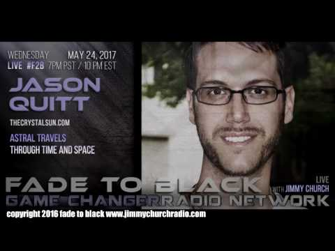 Ep. 662 FADE to BLACK Jimmy Church w/ Jason Quitt : Time Traveler and other cool stuff : LIVE