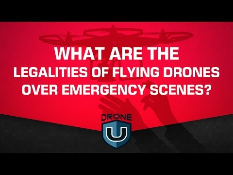 What are the legalities of flying drones over emergency scenes?