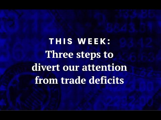 Three steps to divert our attention from trade deficits