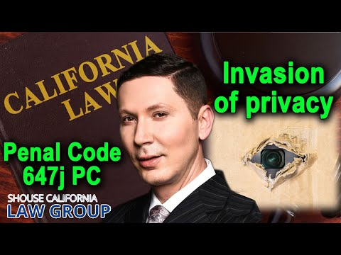 "When is ""Invasion of Privacy"" a crime? (Penal Code 647j)"