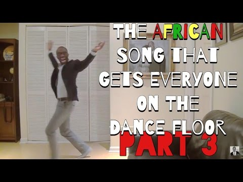 The African Song That Gets Everyone On The Dance Floor Pt.3