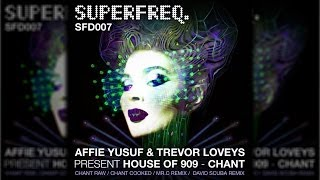 SFD007: Affie Yusuf & Trevor Loveys present House of 909 - Chant (David Scuba Remix) [Superfreq]