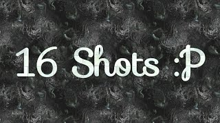 16 Shots {Meme} •Reupload• |Bad Editing of mine|