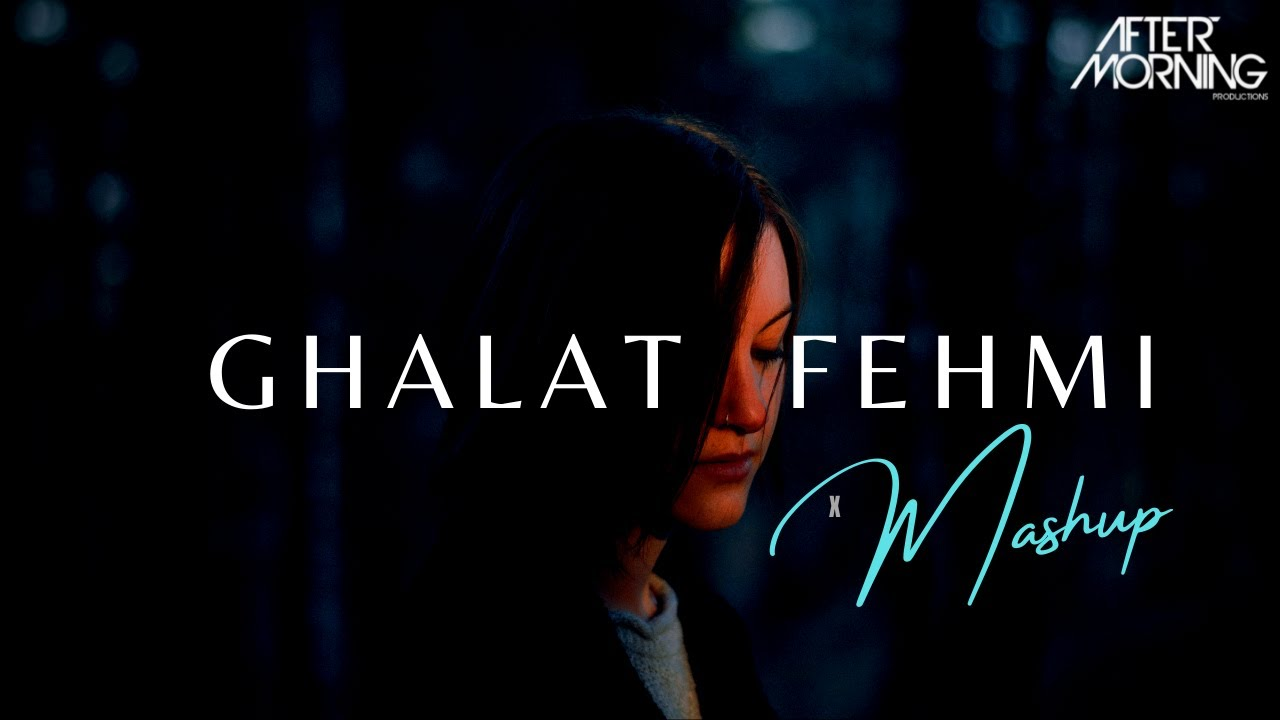 Ghalat Fehmi Mashup   Aftermorning Chillout