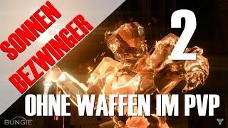 Destiny: SONNENBEZWINGER ohne Waffen im Schmelztiegel #2 | Deutsch | HD