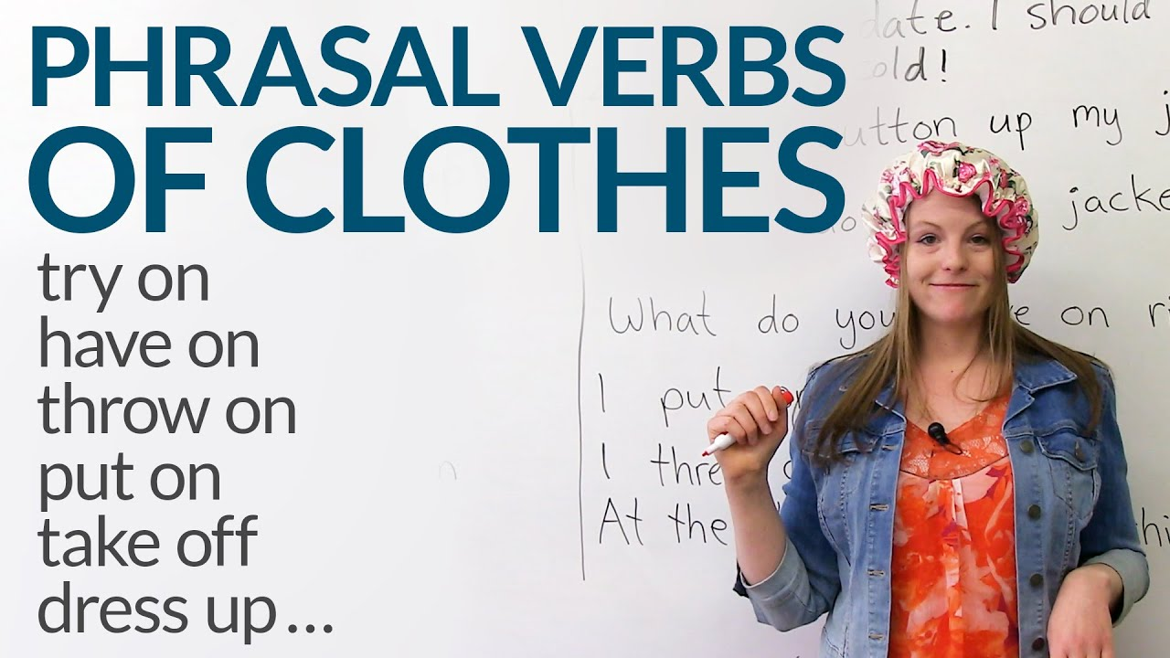 12 Phrasal Verbs about CLOTHES: dress up, try on, take off