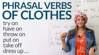 12 Phrasal Verbs about CLOTHES: dress up, try on, take off…