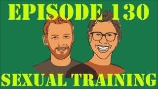If I Were You - Episode 130: Sexual Training (Jake and Amir Podcast)
