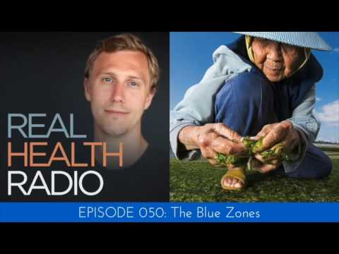 Real Health Radio 050: The Blue Zones