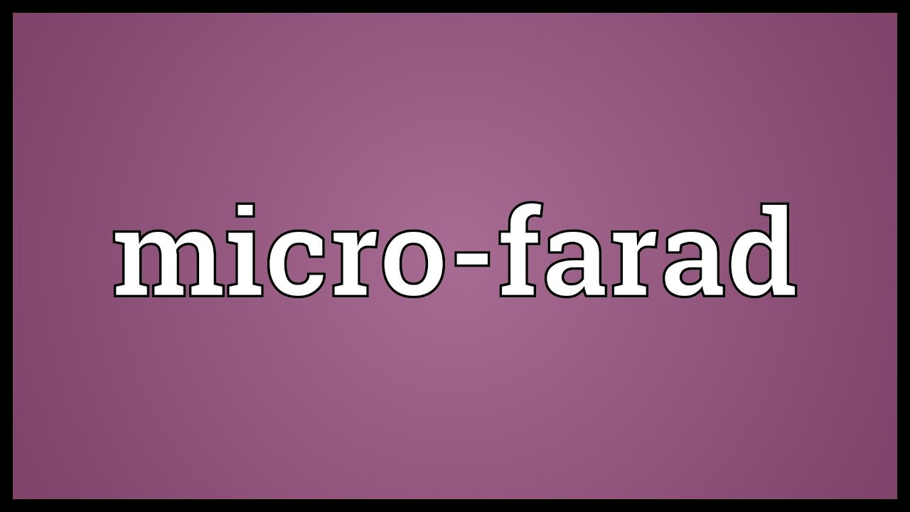 Micro farad meaning youtube micro farad meaning buycottarizona Images