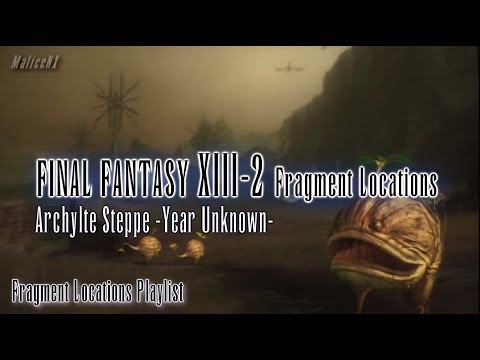 Final Fantasy XIII-2 : Fragment Locations - Archylte Steppe -Year Unknown- [12/12]