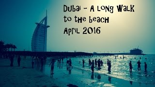 TRAVEL VLOG #002 - DUBAI - LONG WALK TO BURJ AL ARAB