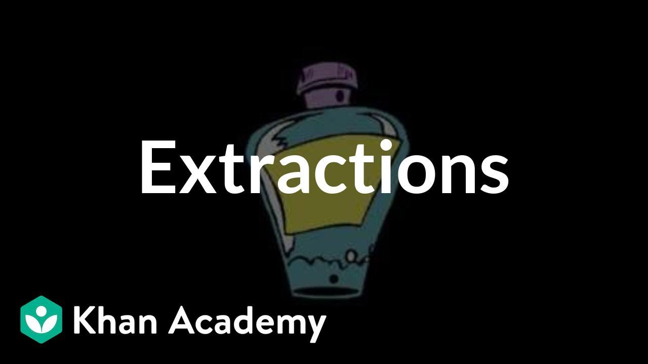 Extractions Video Chemical Processes Khan Academy
