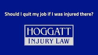 Hoggatt Law Office, P.C. Video - Should I quit my job if I was injured there?
