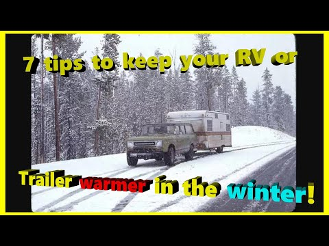 7 tips to keep your RV or Trailer warmer in the winter!