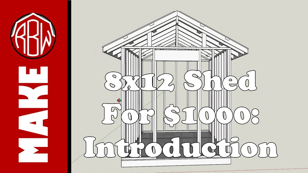 8x12 Shed for $1000: Introduction and Design - YouTube