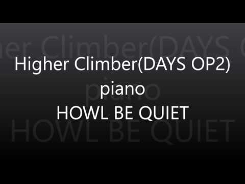 Higher Climber piano(DAYS OP)/HOWL BE QUIET