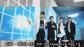 2AM - NEVER LET YOU GO (Acapella Ver.)