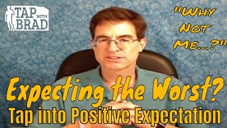 "Positive Expectation - ""Why Not Me?"" - EFT with Brad Yates"