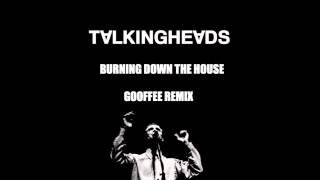 Talking Heads - Burning Down The House (Gooffee Remix)