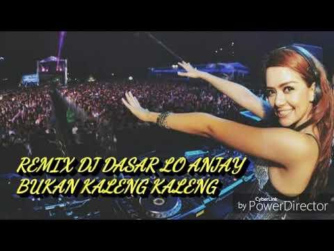 Remix DJ-Dasar Lo Anjay Bukan Kaleng Kaleng