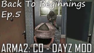ArmA 2: DayZ Mod - Back To Beginnings Ep.5
