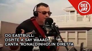 Og Eastbull canta &quotRonaldinho&quot in diretta a Radio Deejay