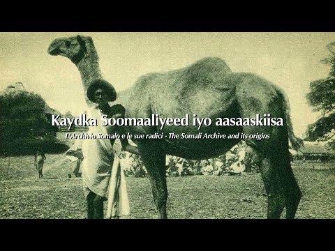 Kaydka Soomaaliyeed iyo Aasaaskiisa - The Somali Archive and its origins