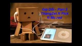 Giả Dối - Part 2 - ThangZet.ft Pick.ft Mc.red