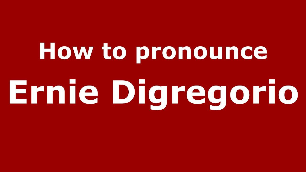 How to pronounce Ernie Digregorio Italian Italy PronounceNames