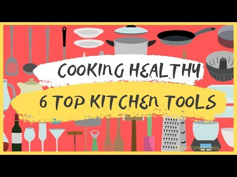 6 Top Healthy Kitchen Tools ���� The Cooking Healthy Series