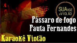 Baixar Pássaro de fogo - Paula Fernandes - Karaokê Violão