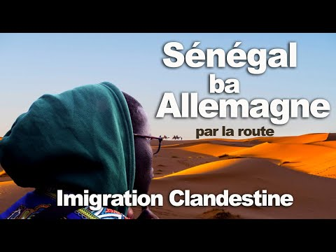 Emigration clandestine,  DAKAR - Allemagne par le DESERT L'incroyable parcours de Serigne Modou