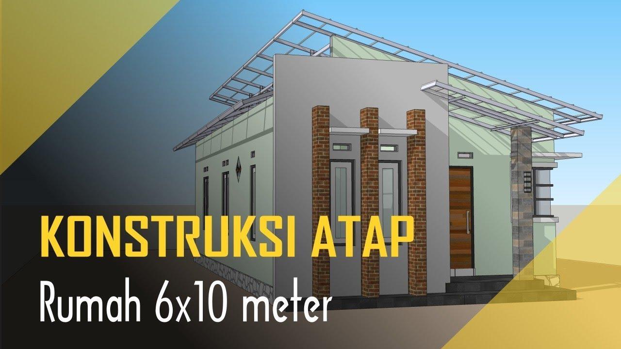 Konstruksi Atap Rumah Minimalis Sederhana 6x10 Meter 3 Kamar Youtube