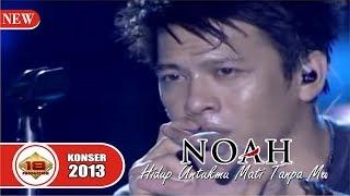 NOAH - HIDUP UNTUKMU MATI TANPAMU | BAPERR ...??? LIVE KONSER BEKASI 20 JANUARI 2013