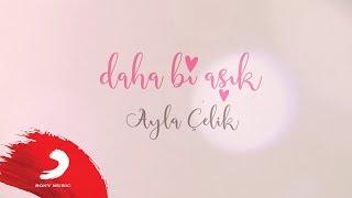 Ayla Çelik - Daha Bi' Aşık | Lyric Video Resimi
