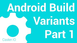 Android Build Variants Part 1