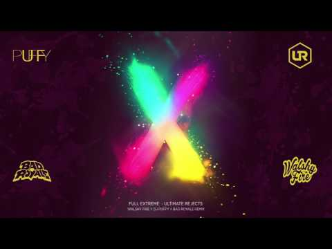 Ultimate Rejects - Full Extreme (Walshy Fire x DJ Puffy x Bad Royale Remix) 2017