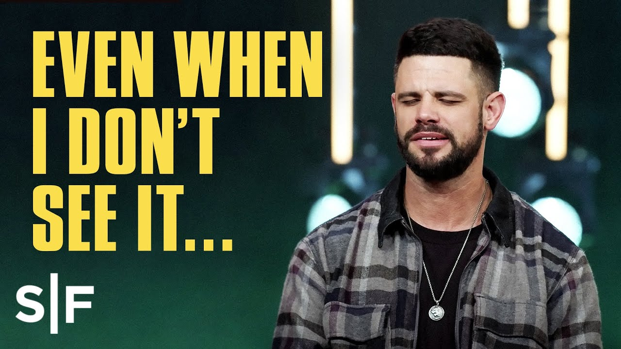 Even When I Don't See It... He's Working | Steven Furtick