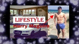 Harry Maguire Lifestyle, Income, Childhood,  Cars, House, Girlfriend, and Family 2018 full HD