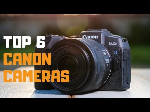 Best Canon Camera in 2019 - Top 6 Canon Cameras Review