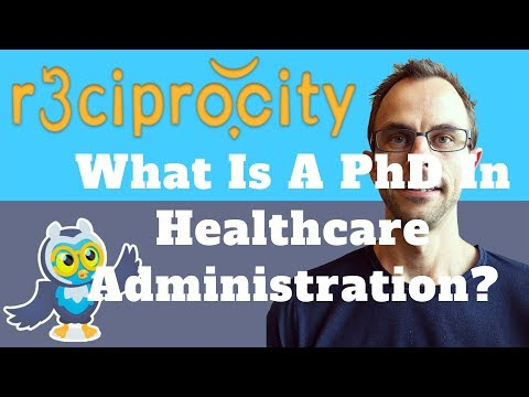what-is-a-phd-in-healthcare-administration?-and,-where-do-you-get-a-doctorate-in-healthcare-admin?