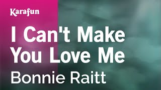 Karaoke I Can't Make You Love Me - Bonnie Raitt *