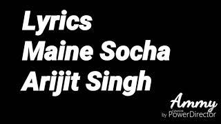 Maina Socha Lyrics (Arijit Singh) Ammy Goswami