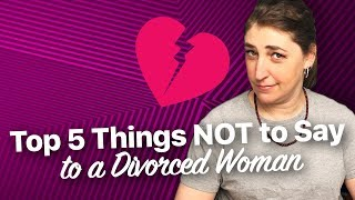 Top 5 Things NOT To Say To A Divorced Woman || Mayim Bialik