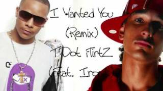 T Dot FlirtZ feat. Ironik - I Wanted You (Remix) *NEW SINGLE*