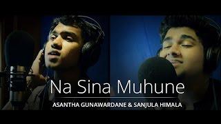 Na Sina Muhune - Asantha Gunawardane & Sanjula Himala